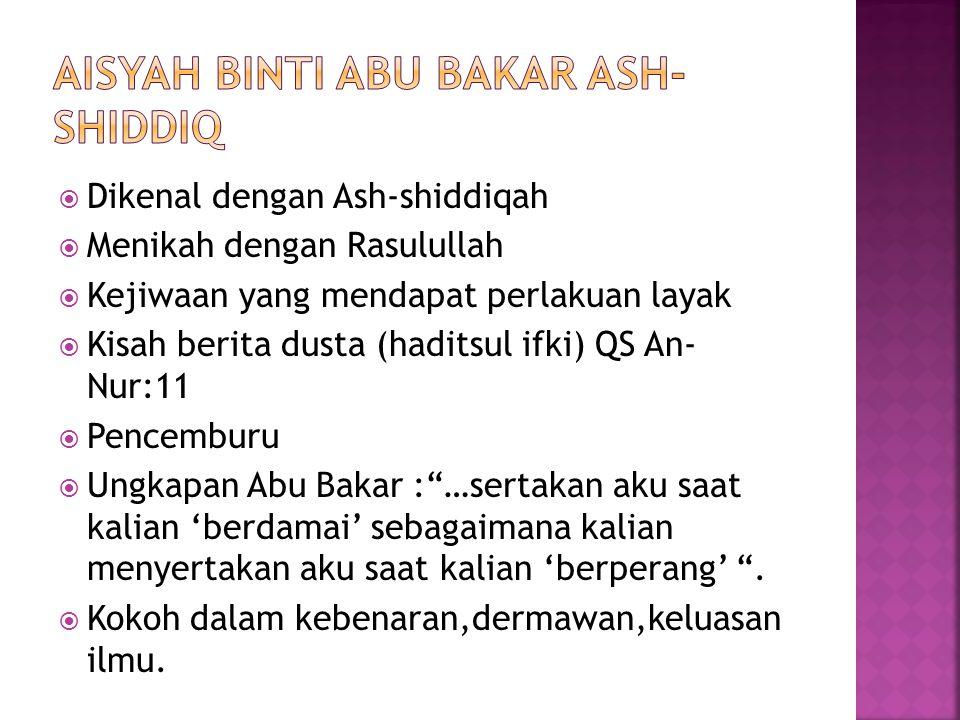  Dikenal dengan Ash-shiddiqah  Menikah dengan Rasulullah  Kejiwaan yang mendapat perlakuan layak  Kisah berita dusta (haditsul ifki) QS An- Nur:11