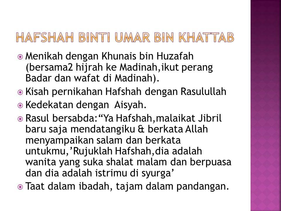  Menikah dengan Khunais bin Huzafah (bersama2 hijrah ke Madinah,ikut perang Badar dan wafat di Madinah).  Kisah pernikahan Hafshah dengan Rasulullah