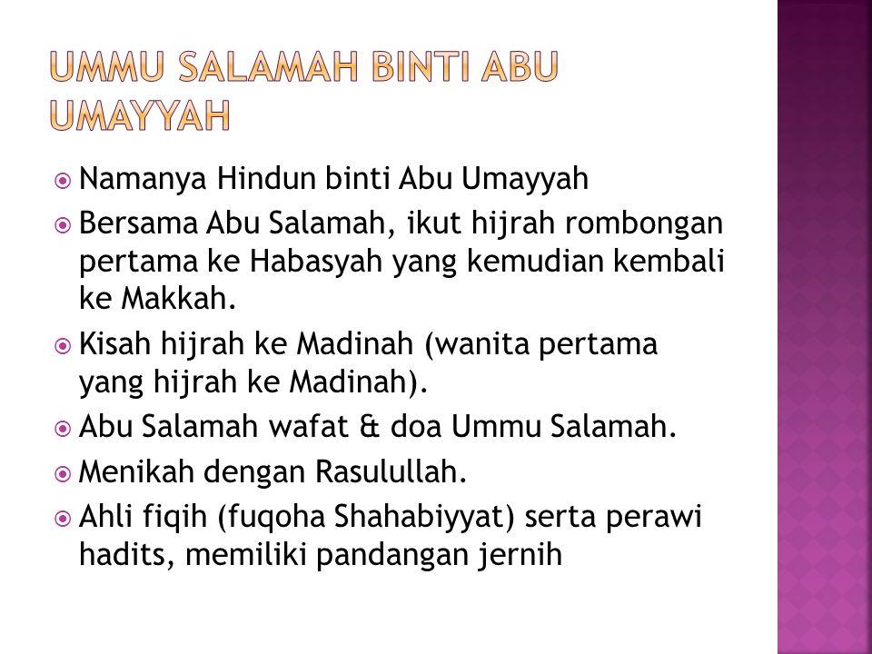  Namanya Hindun binti Abu Umayyah  Bersama Abu Salamah, ikut hijrah rombongan pertama ke Habasyah yang kemudian kembali ke Makkah.  Kisah hijrah ke