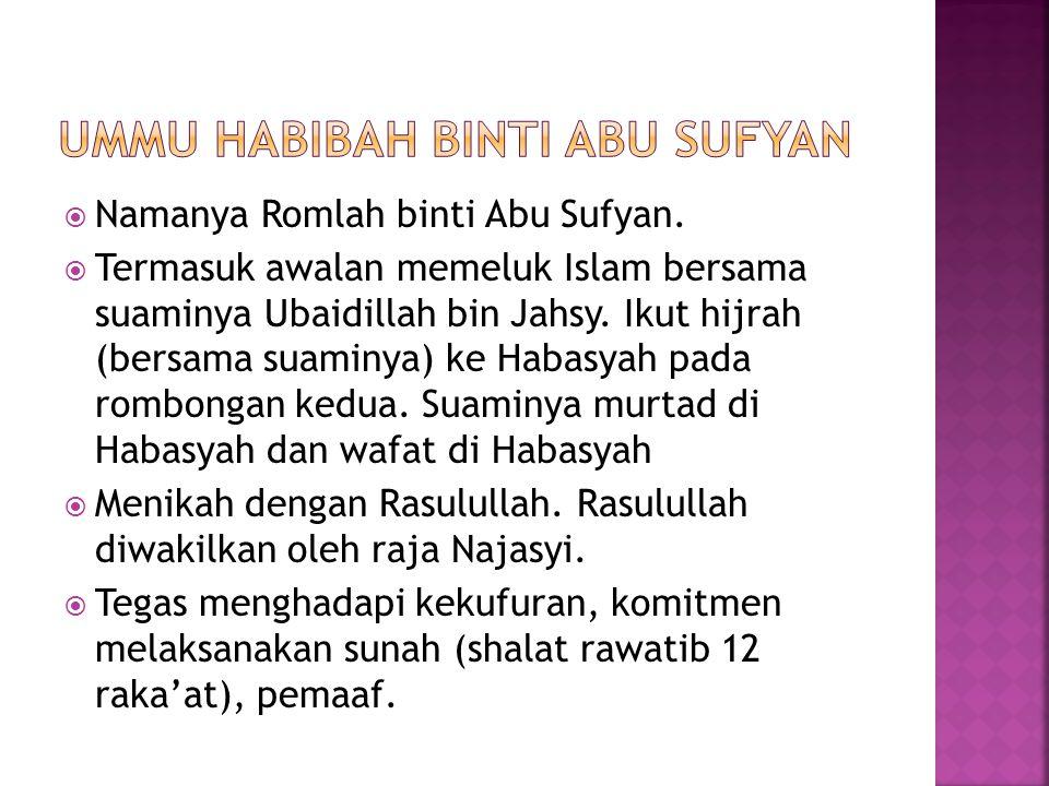  Namanya Romlah binti Abu Sufyan.  Termasuk awalan memeluk Islam bersama suaminya Ubaidillah bin Jahsy. Ikut hijrah (bersama suaminya) ke Habasyah p