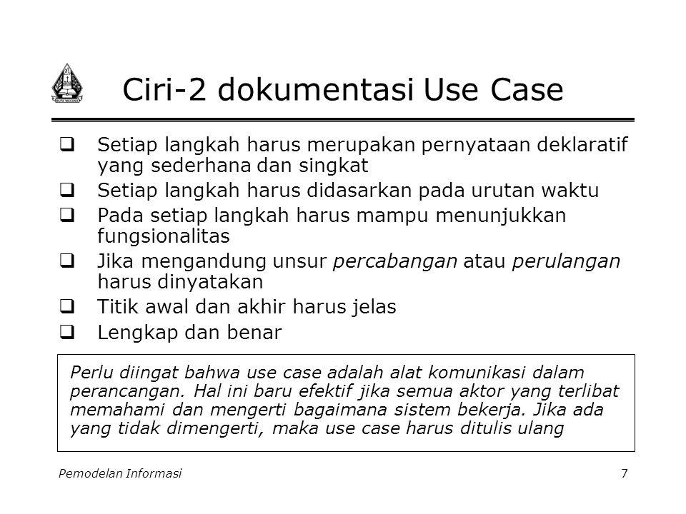 Pemodelan Informasi7 Ciri-2 dokumentasi Use Case  Setiap langkah harus merupakan pernyataan deklaratif yang sederhana dan singkat  Setiap langkah ha