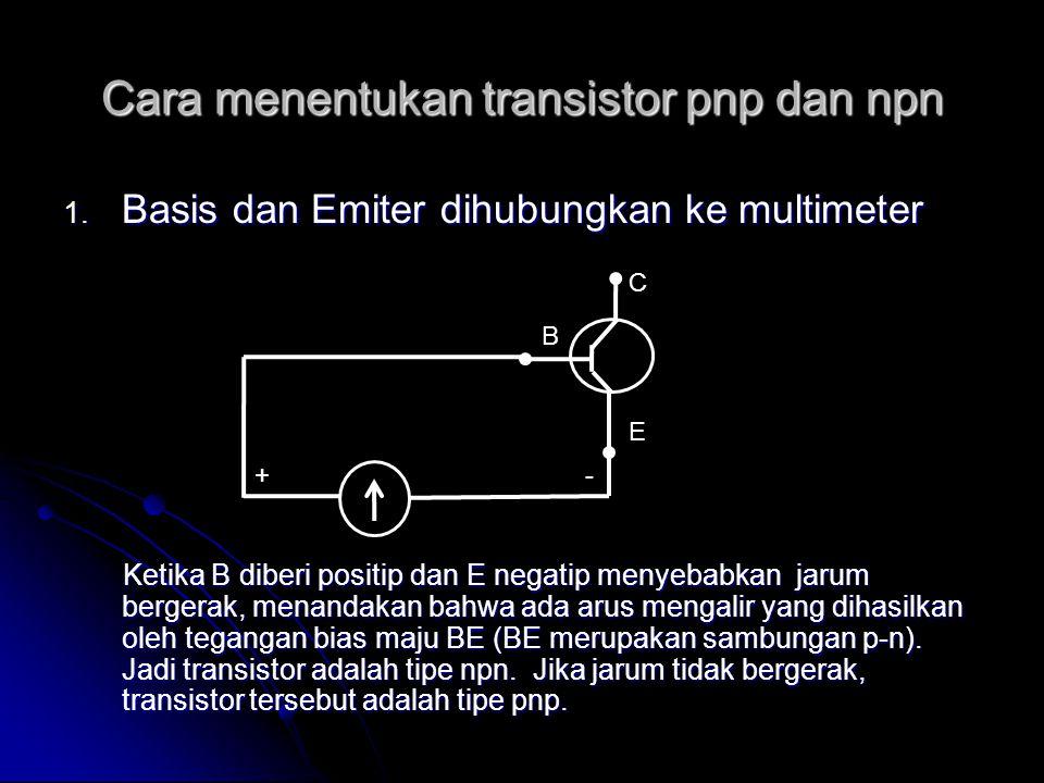 Cara menentukan transistor pnp dan npn 1. Basis dan Emiter dihubungkan ke multimeter Ketika B diberi positip dan E negatip menyebabkan jarum bergerak,