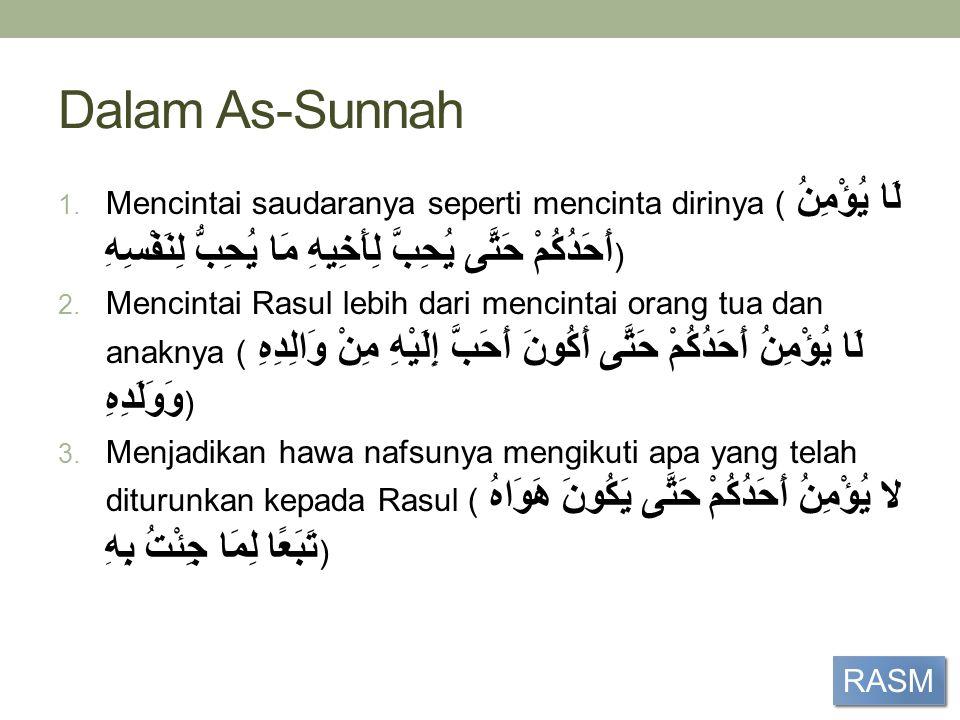 Dalam As-Sunnah 1. Mencintai saudaranya seperti mencinta dirinya ( لَا يُؤْمِنُ أَحَدُكُمْ حَتَّى يُحِبَّ لِأَخِيهِ مَا يُحِبُّ لِنَفْسِه ِ) 2. Mencin