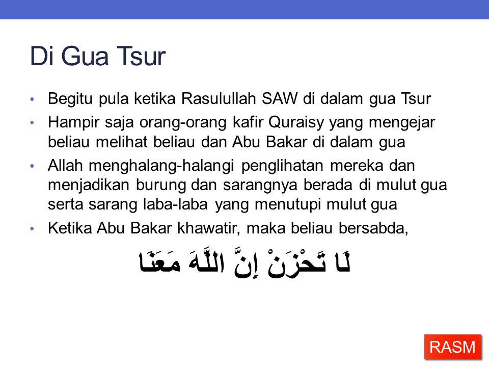 Di Gua Tsur • Begitu pula ketika Rasulullah SAW di dalam gua Tsur • Hampir saja orang-orang kafir Quraisy yang mengejar beliau melihat beliau dan Abu