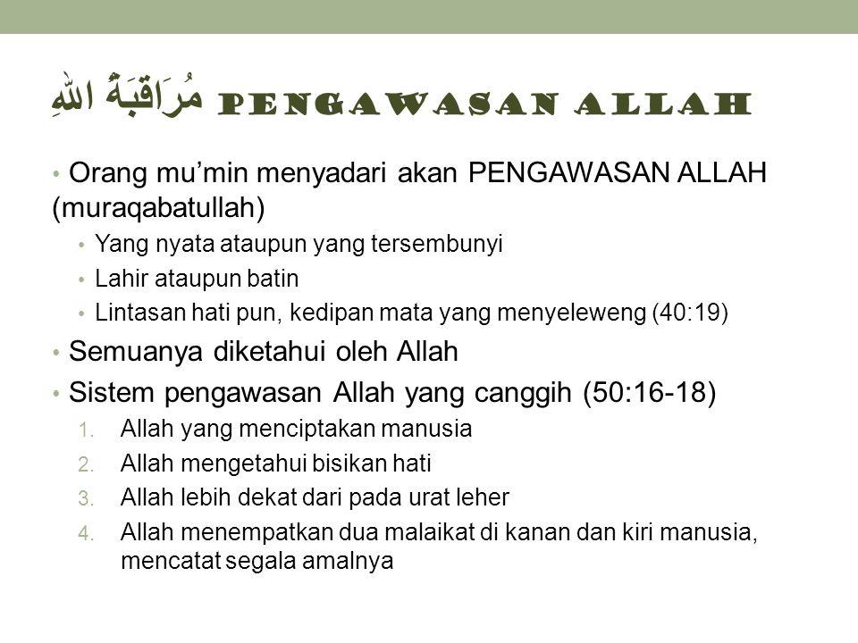 مُرَاقَبَةُ اللهِ Pengawasan Allah • Orang mu'min menyadari akan PENGAWASAN ALLAH (muraqabatullah) • Yang nyata ataupun yang tersembunyi • Lahir ataup