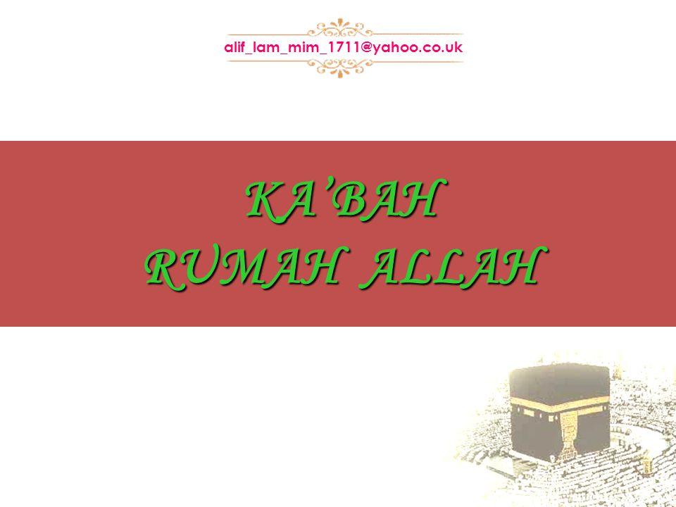 KA'BAH RUMAH ALLAH alif_lam_mim_1711@yahoo.co.uk