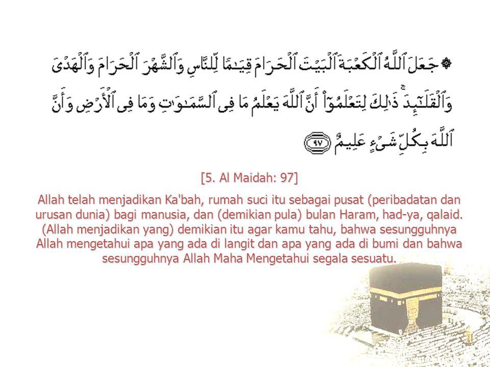 [5. Al Maidah: 97] Allah telah menjadikan Ka'bah, rumah suci itu sebagai pusat (peribadatan dan urusan dunia) bagi manusia, dan (demikian pula) bulan