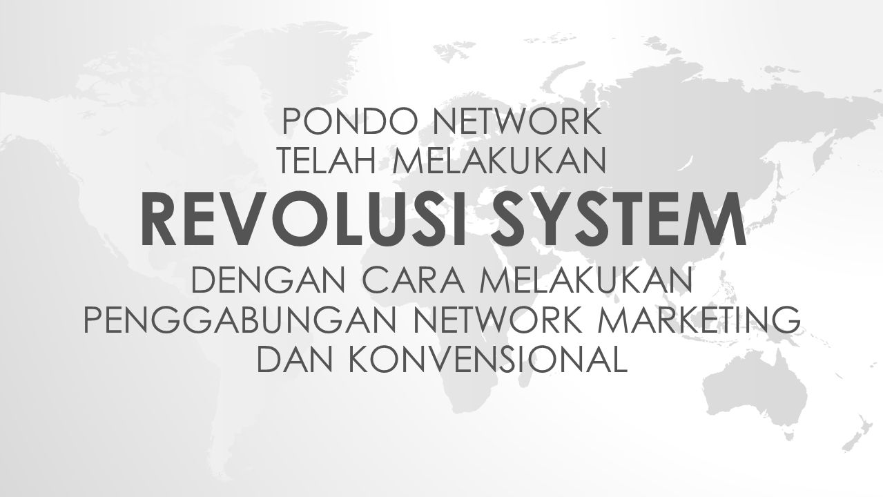 PONDO NETWORK TELAH MELAKUKAN REVOLUSI SYSTEM DENGAN CARA MELAKUKAN PENGGABUNGAN NETWORK MARKETING DAN KONVENSIONAL