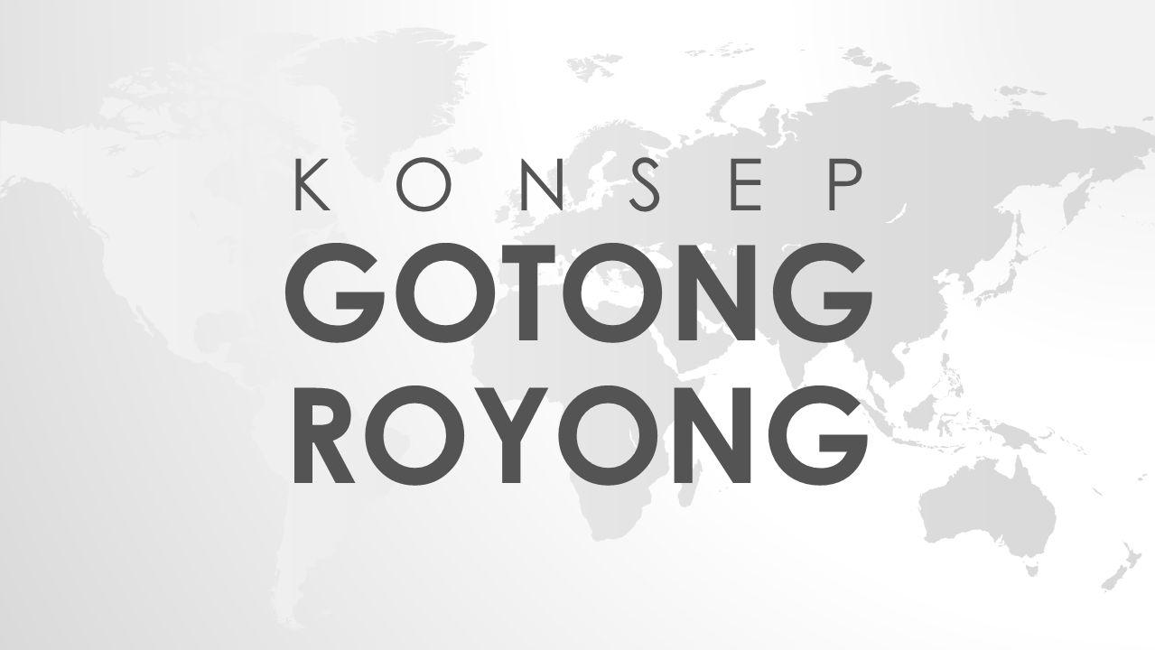 K O N S E P GOTONG ROYONG