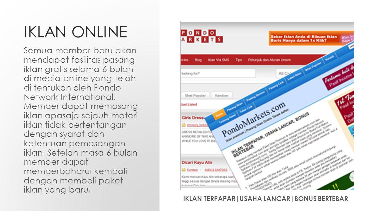 IKLAN ONLINE Semua member baru akan mendapat fasilitas pasang iklan gratis selama 6 bulan di media online yang telah di tentukan oleh Pondo Network International.