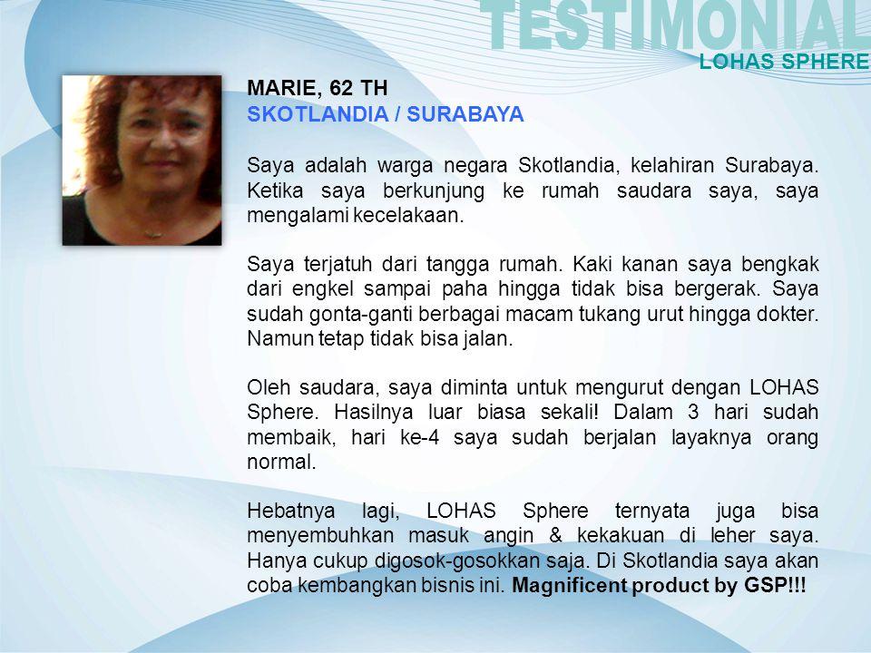 MARIE, 62 TH SKOTLANDIA / SURABAYA Saya adalah warga negara Skotlandia, kelahiran Surabaya. Ketika saya berkunjung ke rumah saudara saya, saya mengala