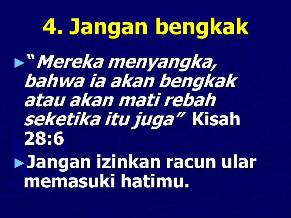 """4. Jangan bengkak ► """"Mereka menyangka, bahwa ia akan bengkak atau akan mati rebah seketika itu juga"""" Kisah 28:6 ► Jangan izinkan racun ular memasuki h"""