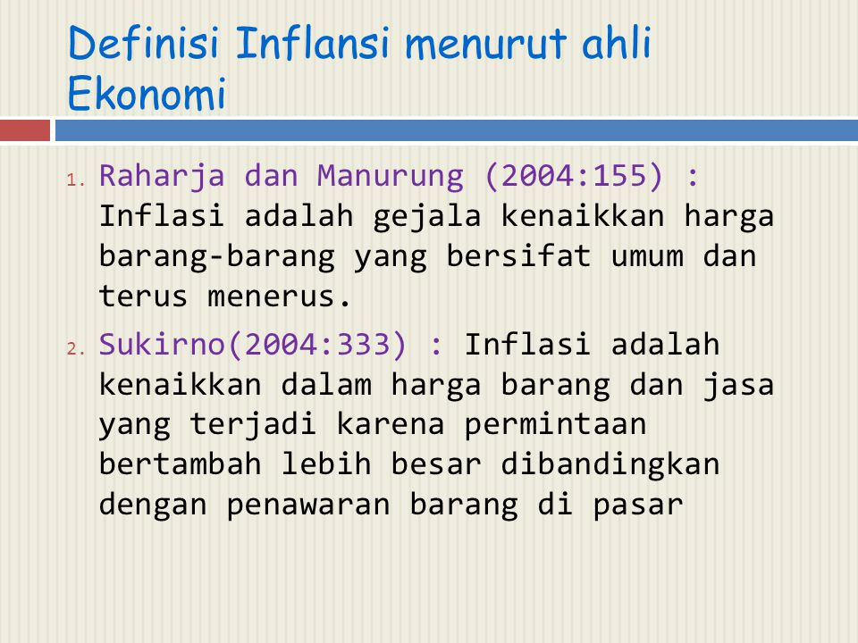 Definisi Inflansi menurut ahli Ekonomi 1. Raharja dan Manurung (2004:155) : Inflasi adalah gejala kenaikkan harga barang-barang yang bersifat umum dan