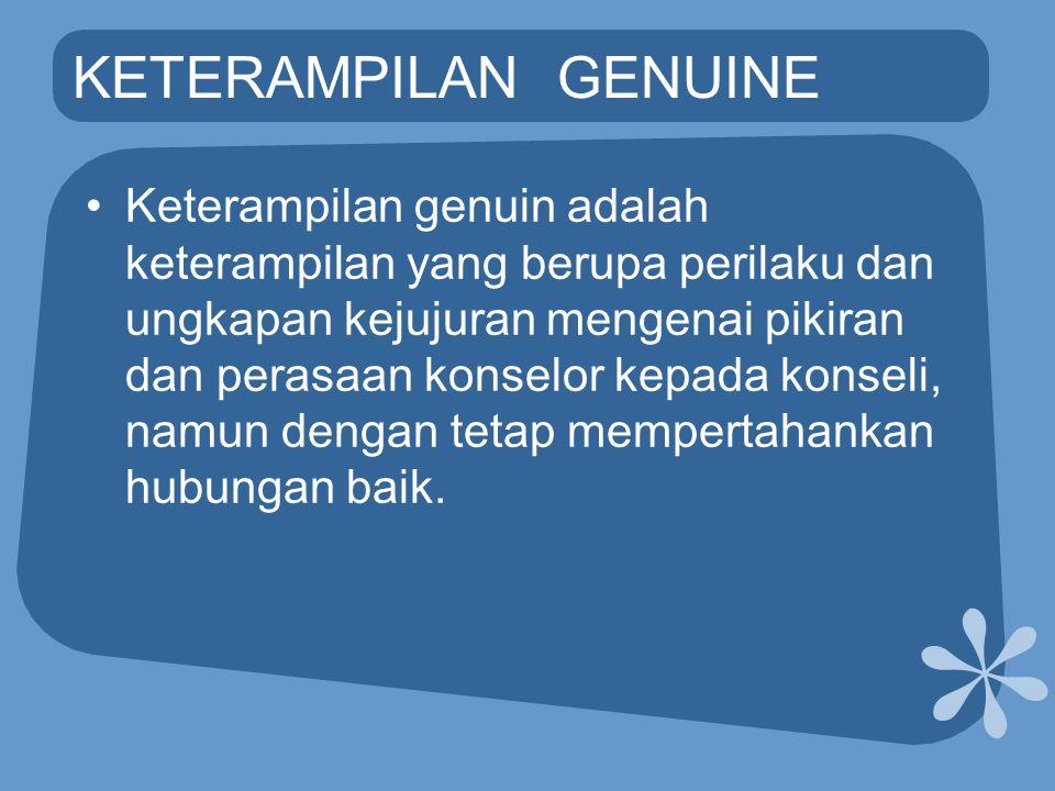 KETERAMPILAN GENUINE •Keterampilan genuin adalah keterampilan yang berupa perilaku dan ungkapan kejujuran mengenai pikiran dan perasaan konselor kepad