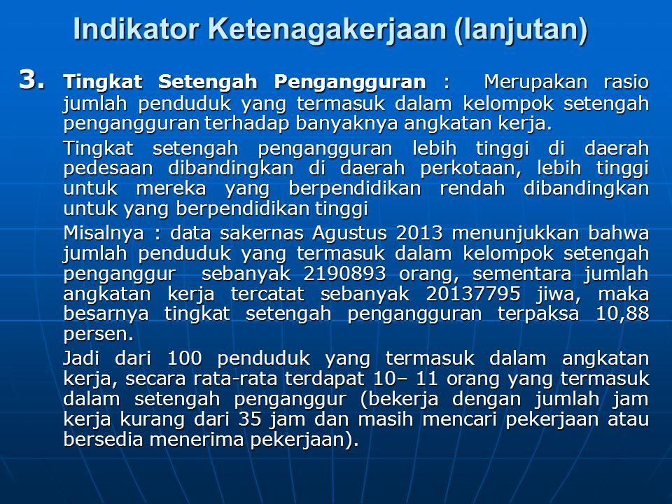 Indikator Ketenagakerjaan (lanjutan) 3. Tingkat Setengah Pengangguran : Merupakan rasio jumlah penduduk yang termasuk dalam kelompok setengah pengangg