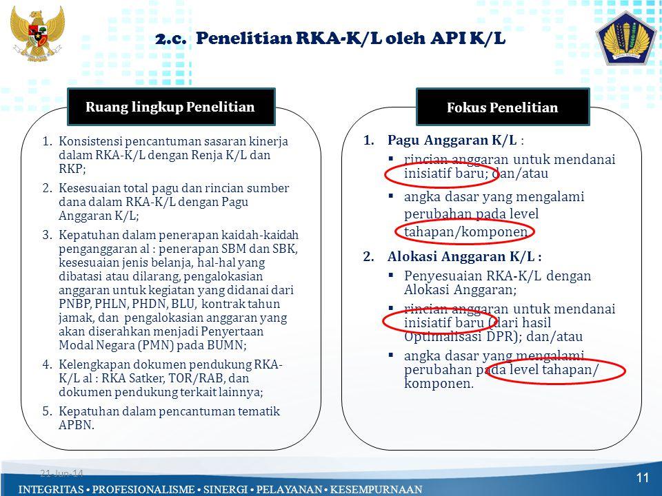 INTEGRITAS • PROFESIONALISME • SINERGI • PELAYANAN • KESEMPURNAAN 2.c. Penelitian RKA-K/L oleh API K/L 11 1.Konsistensi pencantuman sasaran kinerja da