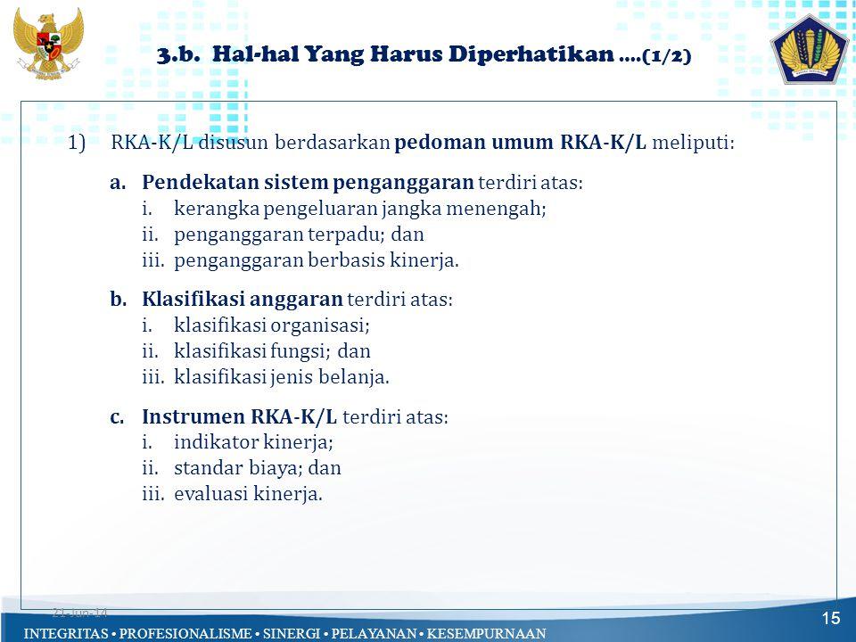 INTEGRITAS • PROFESIONALISME • SINERGI • PELAYANAN • KESEMPURNAAN 3.b. Hal-hal Yang Harus Diperhatikan ….(1/2) 15 1)RKA-K/L disusun berdasarkan pedoma