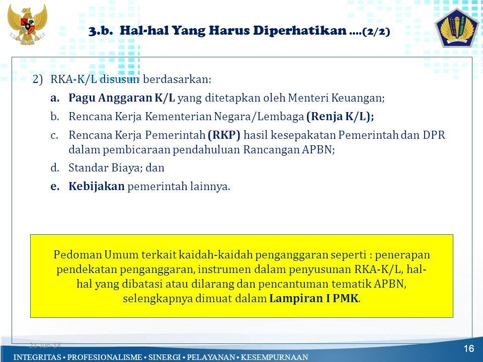 INTEGRITAS • PROFESIONALISME • SINERGI • PELAYANAN • KESEMPURNAAN 3.b. Hal-hal Yang Harus Diperhatikan ….(2/2) 16 2)RKA-K/L disusun berdasarkan: a.Pag