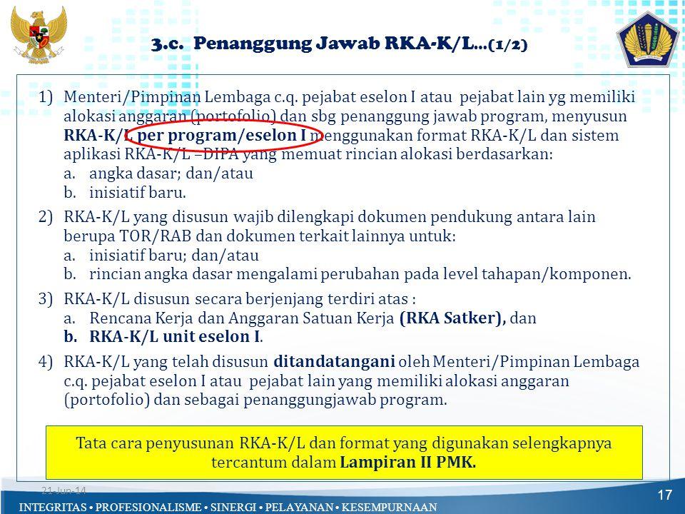 INTEGRITAS • PROFESIONALISME • SINERGI • PELAYANAN • KESEMPURNAAN 3.c. Penanggung Jawab RKA-K/L …(1/2) 17 1)Menteri/Pimpinan Lembaga c.q. pejabat esel
