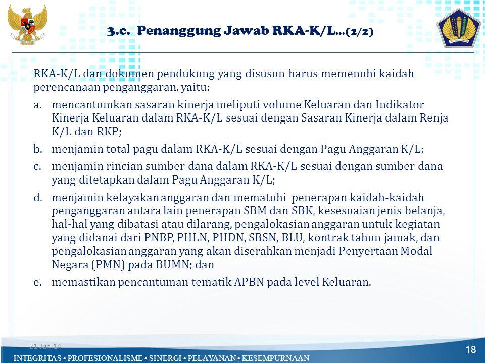 INTEGRITAS • PROFESIONALISME • SINERGI • PELAYANAN • KESEMPURNAAN 3.c. Penanggung Jawab RKA-K/L …(2/2) 18 RKA-K/L dan dokumen pendukung yang disusun h