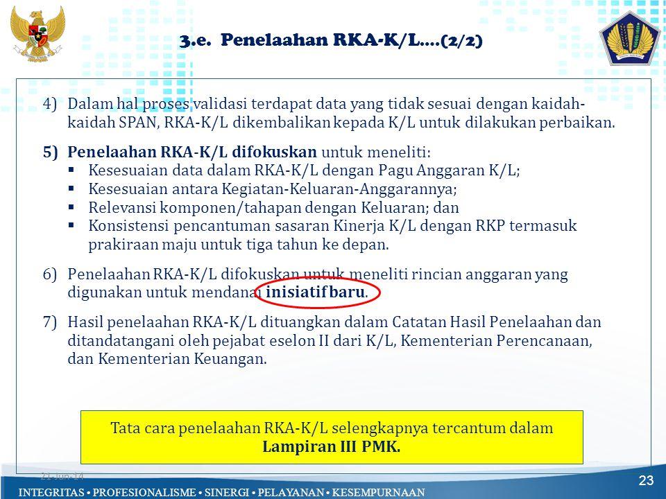 INTEGRITAS • PROFESIONALISME • SINERGI • PELAYANAN • KESEMPURNAAN 3.e. Penelaahan RKA-K/L ….(2/2) 23 4)Dalam hal proses validasi terdapat data yang ti