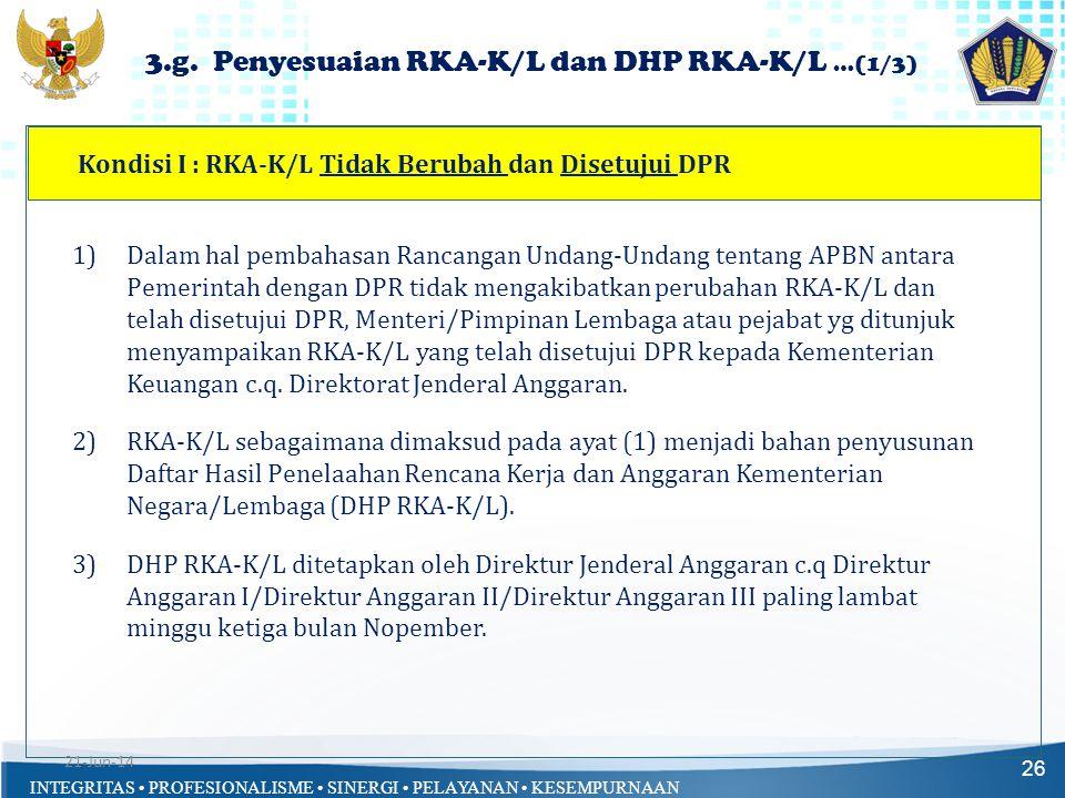 INTEGRITAS • PROFESIONALISME • SINERGI • PELAYANAN • KESEMPURNAAN Kondisi I : RKA-K/L Tidak Berubah dan Disetujui DPR 3.g. Penyesuaian RKA-K/L dan DHP