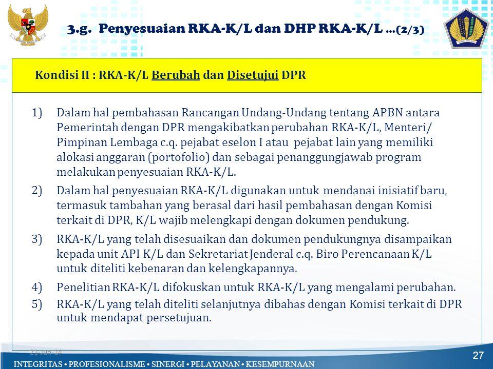 INTEGRITAS • PROFESIONALISME • SINERGI • PELAYANAN • KESEMPURNAAN Kondisi II : RKA-K/L Berubah dan Disetujui DPR 27 1)Dalam hal pembahasan Rancangan U