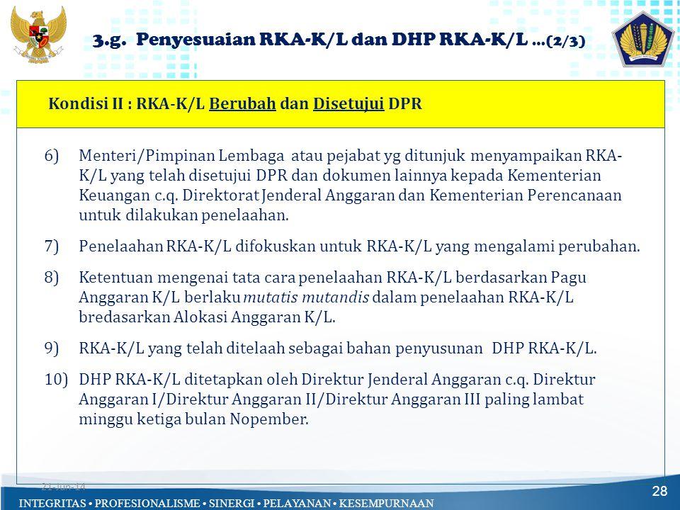 INTEGRITAS • PROFESIONALISME • SINERGI • PELAYANAN • KESEMPURNAAN Kondisi II : RKA-K/L Berubah dan Disetujui DPR 28 6)Menteri/Pimpinan Lembaga atau pe