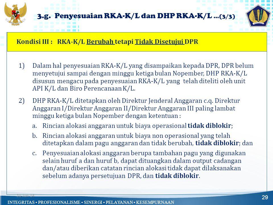 INTEGRITAS • PROFESIONALISME • SINERGI • PELAYANAN • KESEMPURNAAN Kondisi III : RKA-K/L Berubah tetapi Tidak Disetujui DPR 29 1)Dalam hal penyesuaian