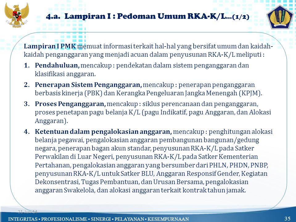 INTEGRITAS • PROFESIONALISME • SINERGI • PELAYANAN • KESEMPURNAAN 35 4.a. Lampiran I : Pedoman Umum RKA-K/L …(1/2) Lampiran I PMK memuat informasi ter