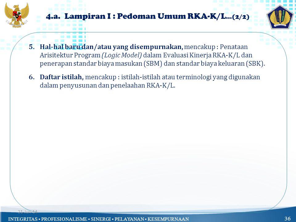 INTEGRITAS • PROFESIONALISME • SINERGI • PELAYANAN • KESEMPURNAAN 36 4.a. Lampiran I : Pedoman Umum RKA-K/L …(2/2) 5.Hal-hal baru dan/atau yang disemp