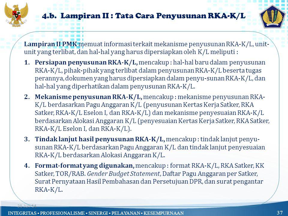 INTEGRITAS • PROFESIONALISME • SINERGI • PELAYANAN • KESEMPURNAAN 37 4.b. Lampiran II : Tata Cara Penyusunan RKA-K/L Lampiran II PMK memuat informasi