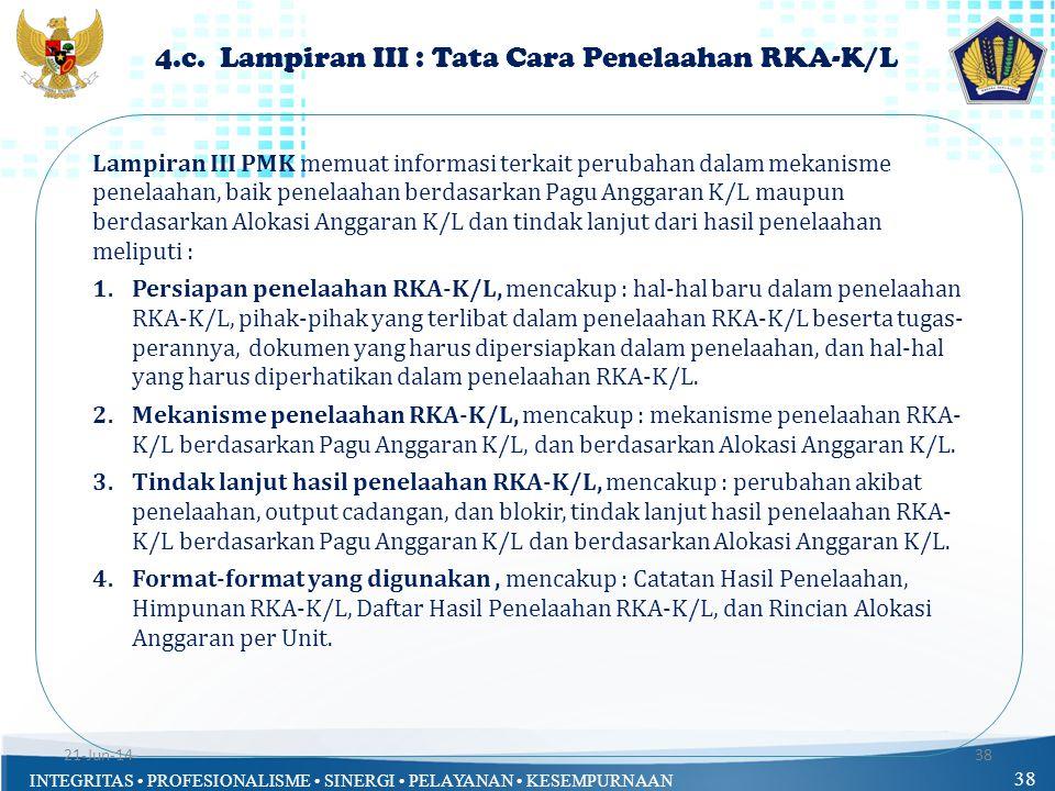 INTEGRITAS • PROFESIONALISME • SINERGI • PELAYANAN • KESEMPURNAAN 38 4.c. Lampiran III : Tata Cara Penelaahan RKA-K/L Lampiran III PMK memuat informas