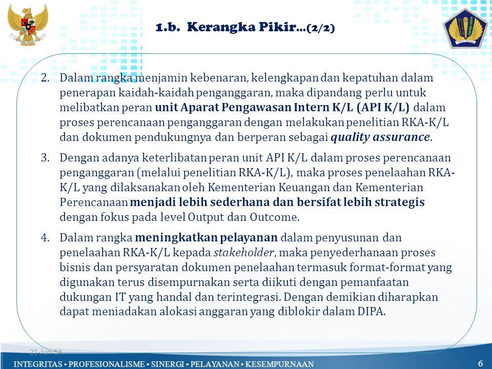 INTEGRITAS • PROFESIONALISME • SINERGI • PELAYANAN • KESEMPURNAAN b.Ketentuan Khusus Penelaahan Satker BLU dan ARG : 1)Penelaahan Satker BLU • Meneliti Program dan Kegiatan yang digunakan dalam penyusunan RKA Satker BLU apakah merupakan bagian dari program dan kegiatan hasil restrukturisasi program dan kegiatan K/L induk.