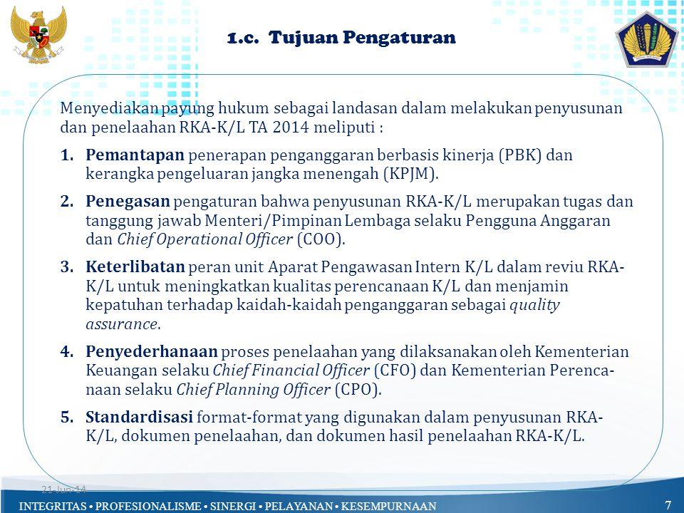 INTEGRITAS • PROFESIONALISME • SINERGI • PELAYANAN • KESEMPURNAAN 8 Beberapa Perubahan Pengaturan : a.Sistematika Penyajian; b.Dokumen yang harus disiapkan oleh K/L; c.Penelitian RKA-K/L oleh API K/L dan Biro Perencanaan K/L; d.Penelaahan RKA-K/L.