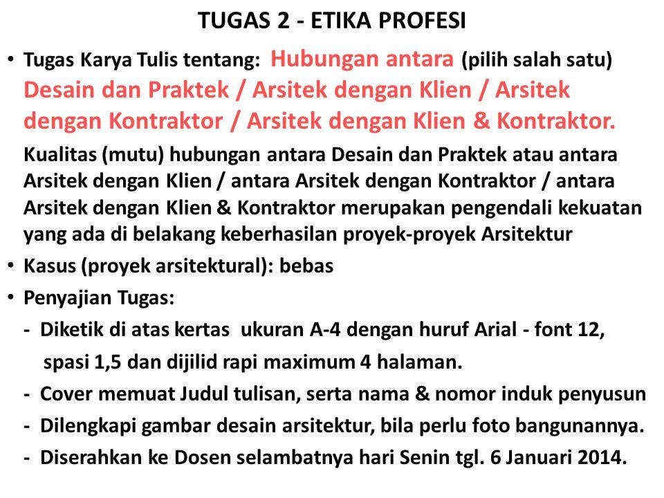 TUGAS 2 - ETIKA PROFESI • Tugas Karya Tulis tentang: Hubungan antara (pilih salah satu) Desain dan Praktek / Arsitek dengan Klien / Arsitek dengan Kontraktor / Arsitek dengan Klien & Kontraktor.