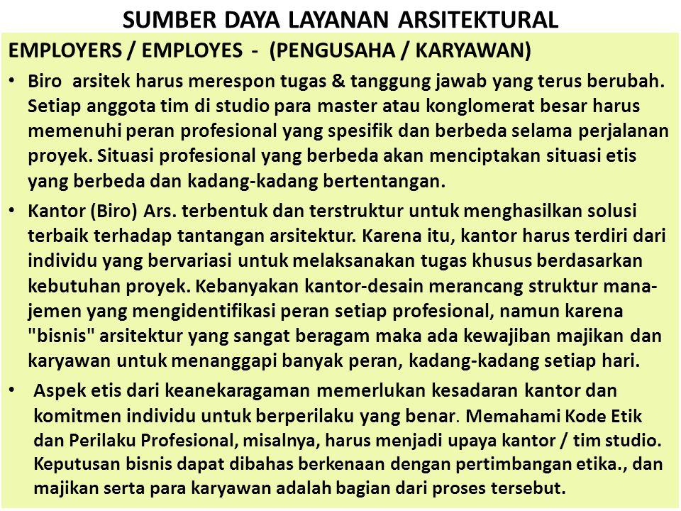 SUMBER DAYA LAYANAN ARSITEKTURAL EMPLOYERS / EMPLOYES - (PENGUSAHA / KARYAWAN) • Biro arsitek harus merespon tugas & tanggung jawab yang terus berubah.