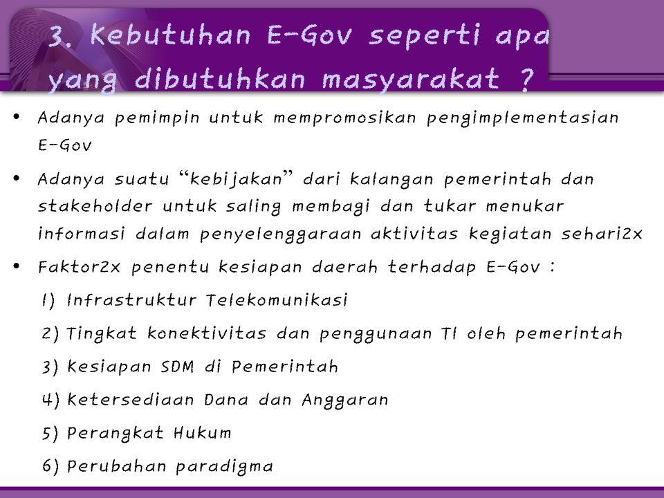 """3. Kebutuhan E-Gov seperti apa yang dibutuhkan masyarakat ? • Adanya pemimpin untuk mempromosikan pengimplementasian E-Gov • Adanya suatu """" kebijakan"""