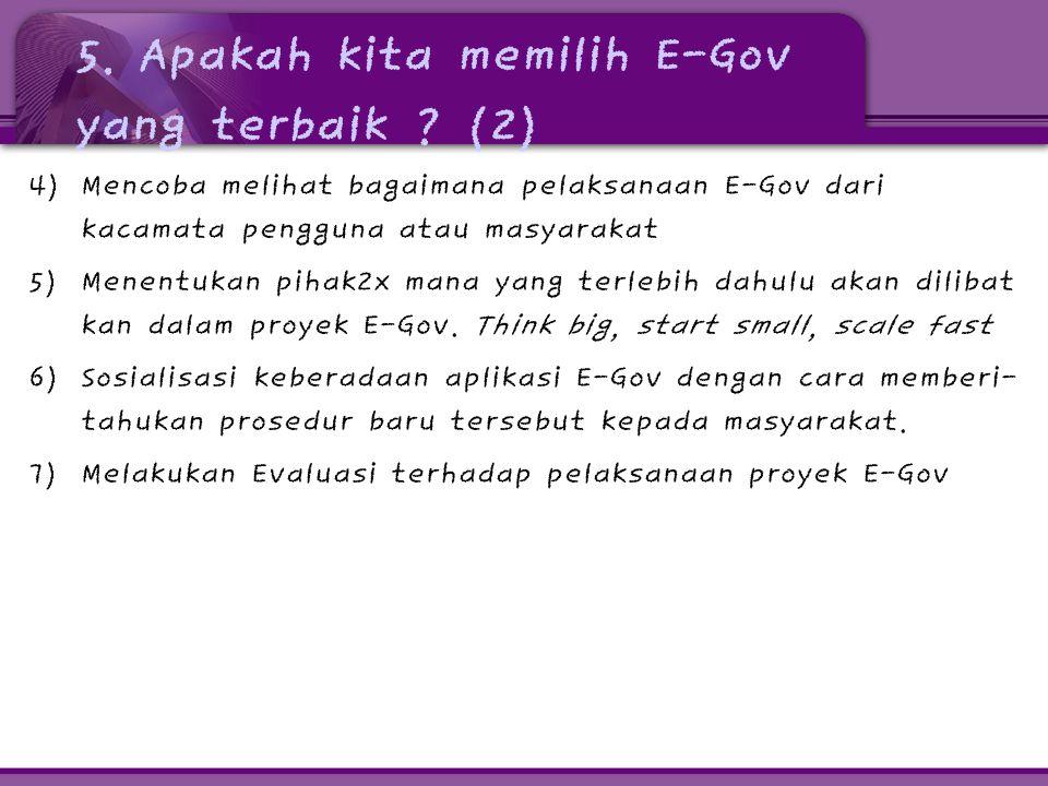 5. Apakah kita memilih E-Gov yang terbaik ? (2) 4) Mencoba melihat bagaimana pelaksanaan E-Gov dari kacamata pengguna atau masyarakat 5) Menentukan pi