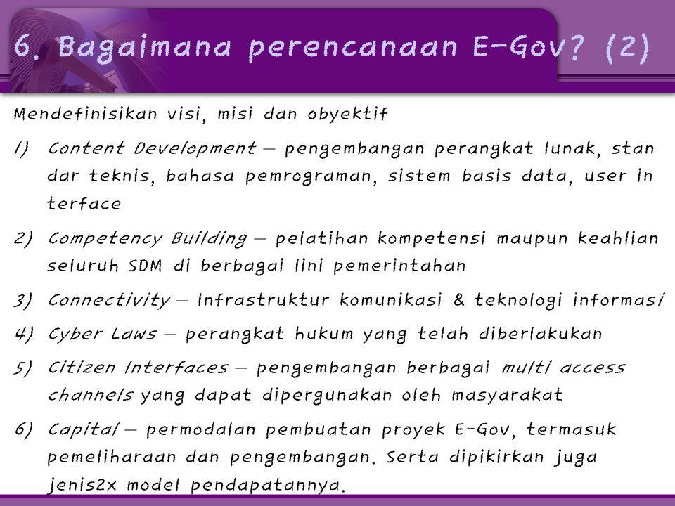 6. Bagaimana perencanaan E-Gov? (2) Mendefinisikan visi, misi dan obyektif 1) Content Development – pengembangan perangkat lunak, stan dar teknis, bah