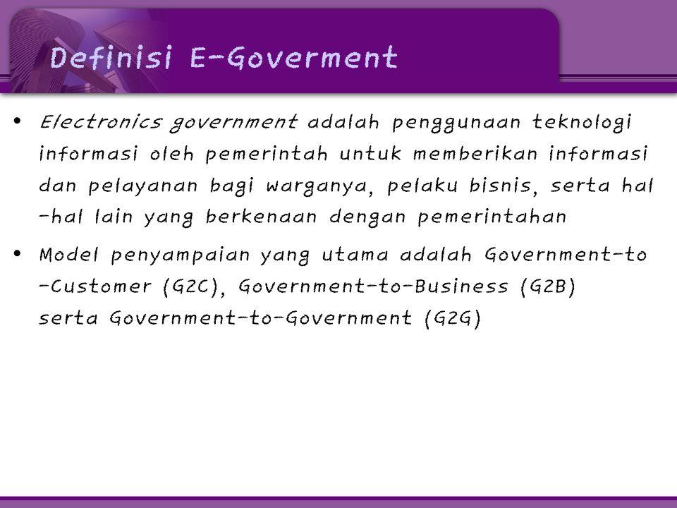 Keuntungan E-Goverment • E-Government dapat diaplikasikan pada legislatif, yudikatif, atau administrasi publik, untuk meningkatkan efisiensi internal, menyampaikan pelayanan publik, atau proses kepemerintahan yang demokratis • Keuntungan yang paling diharapkan dari e-government adalah peningkatan efisiensi, kenyamanan, serta aksesibilitas yang lebih baik dari pelayanan publik
