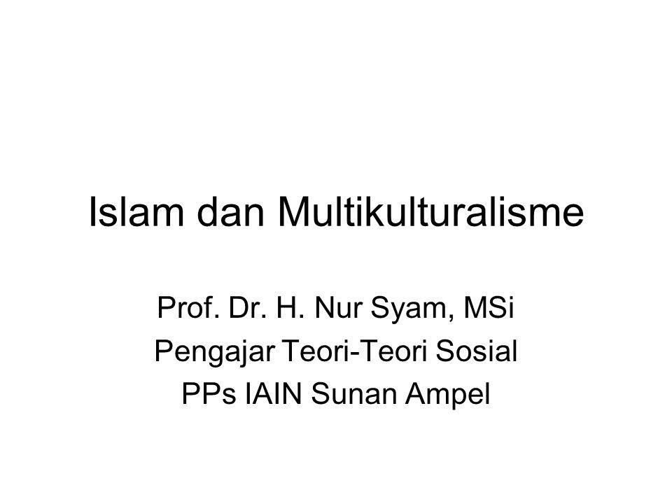 Islam dan Multikulturalisme Prof. Dr. H. Nur Syam, MSi Pengajar Teori-Teori Sosial PPs IAIN Sunan Ampel
