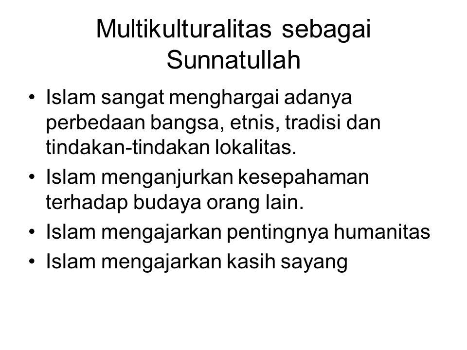 Multikulturalitas sebagai Sunnatullah •Islam sangat menghargai adanya perbedaan bangsa, etnis, tradisi dan tindakan-tindakan lokalitas. •Islam menganj