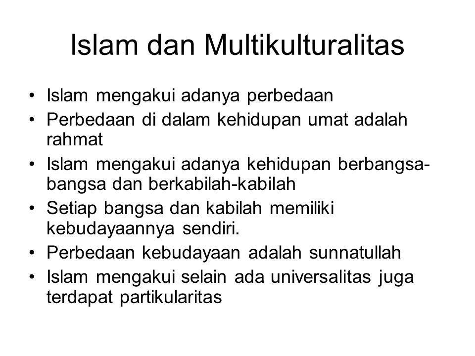 Islam dan Multikulturalitas •Islam mengakui adanya perbedaan •Perbedaan di dalam kehidupan umat adalah rahmat •Islam mengakui adanya kehidupan berbang