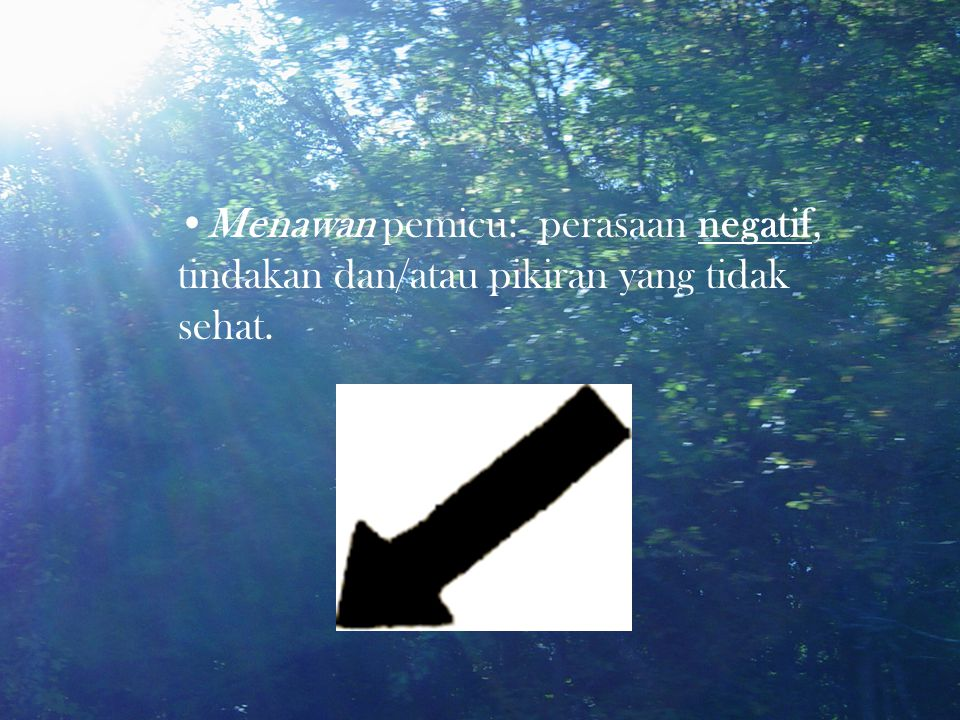 •Menawan pemicu: perasaan negatif, tindakan dan/atau pikiran yang tidak sehat.