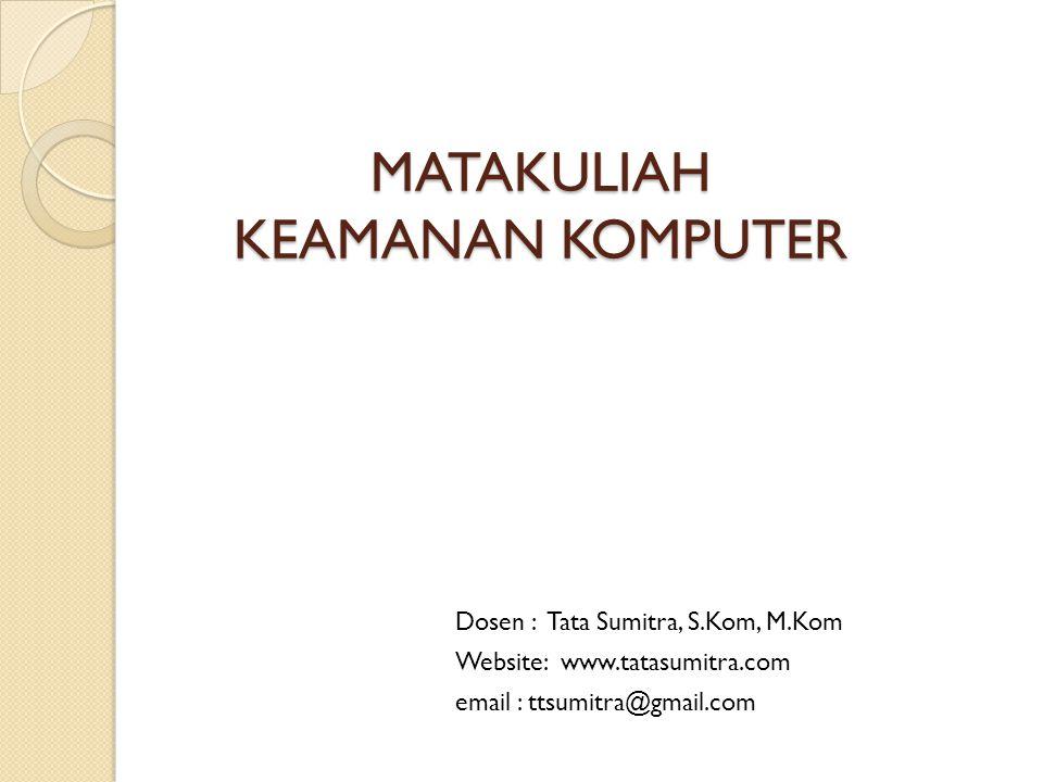 MATAKULIAH KEAMANAN KOMPUTER Dosen : Tata Sumitra, S.Kom, M.Kom Website: www.tatasumitra.com email : ttsumitra@gmail.com