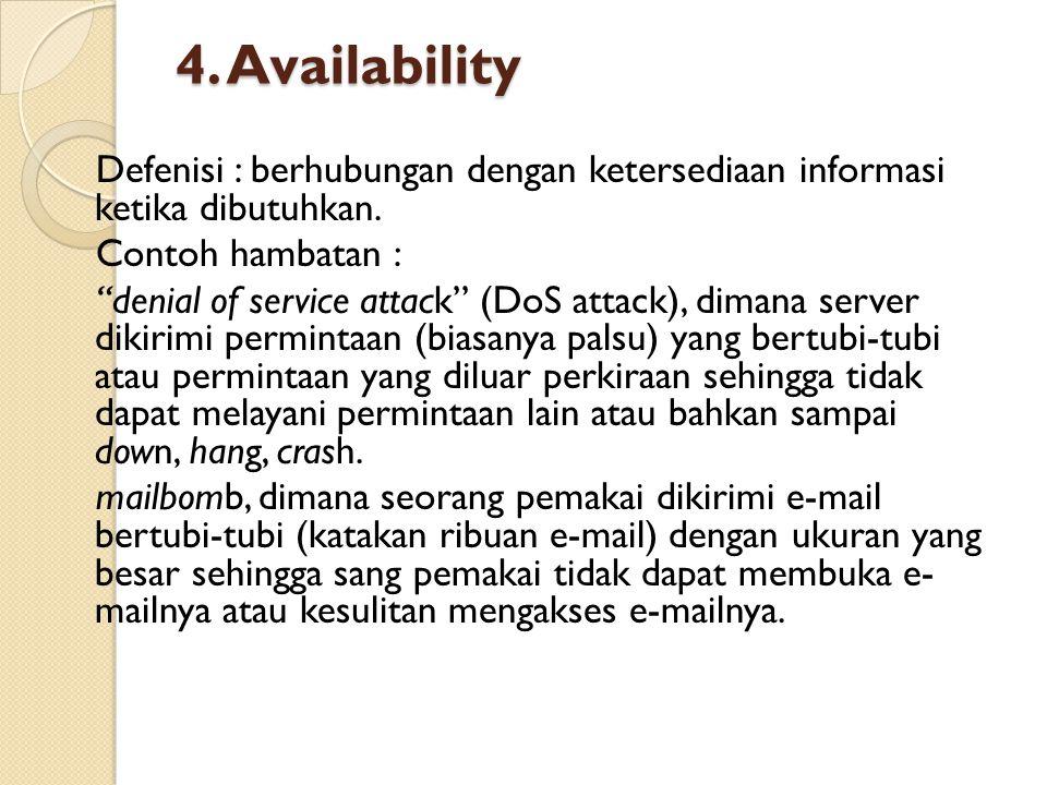 """4. Availability Defenisi : berhubungan dengan ketersediaan informasi ketika dibutuhkan. Contoh hambatan : """"denial of service attack"""" (DoS attack), dim"""