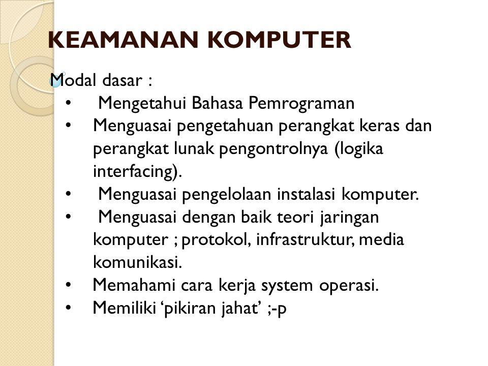 KEAMANAN KOMPUTER Modal dasar : • Mengetahui Bahasa Pemrograman •Menguasai pengetahuan perangkat keras dan perangkat lunak pengontrolnya (logika inter