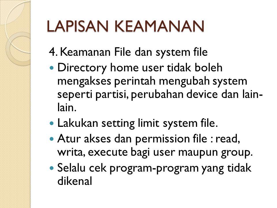 LAPISAN KEAMANAN 4. Keamanan File dan system file  Directory home user tidak boleh mengakses perintah mengubah system seperti partisi, perubahan devi
