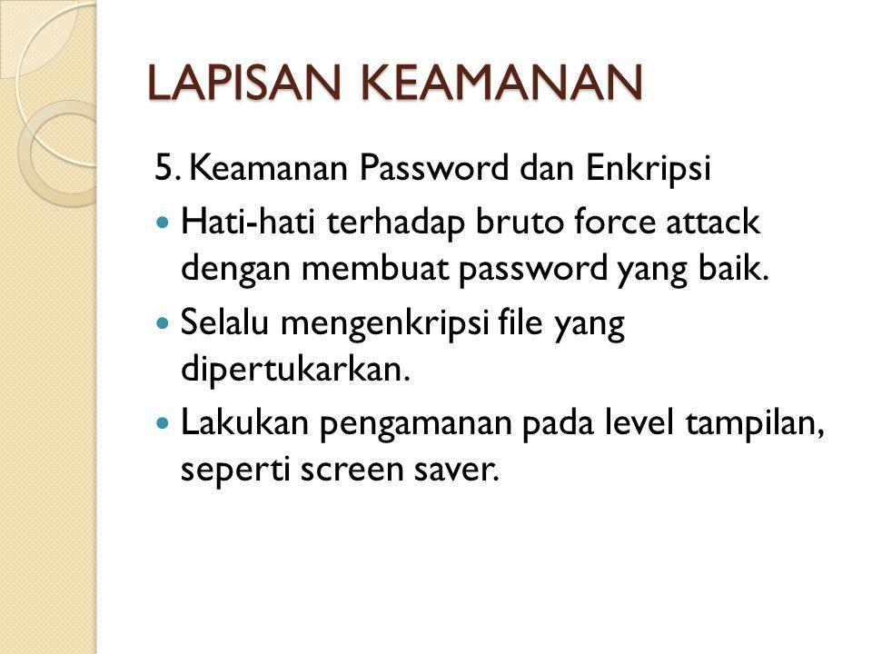 LAPISAN KEAMANAN 5. Keamanan Password dan Enkripsi  Hati-hati terhadap bruto force attack dengan membuat password yang baik.  Selalu mengenkripsi fi